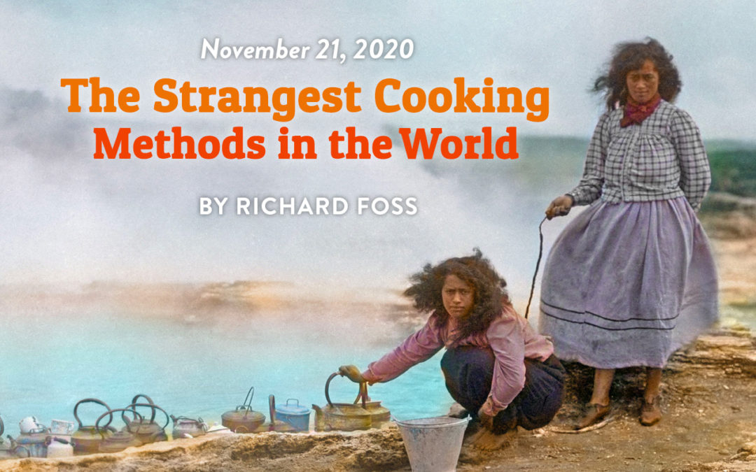 """The Strangest Cooking Methods in the World"" by Richard Foss"