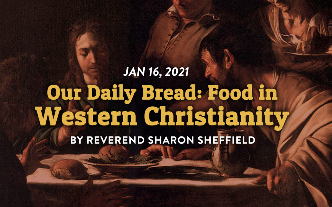 """Our Daily Bread: Food in Western Christianity,"" by Rev. Sharon Sheffield"
