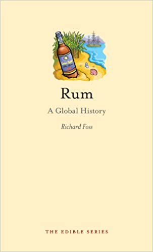 Rum A Global History Richard Foss