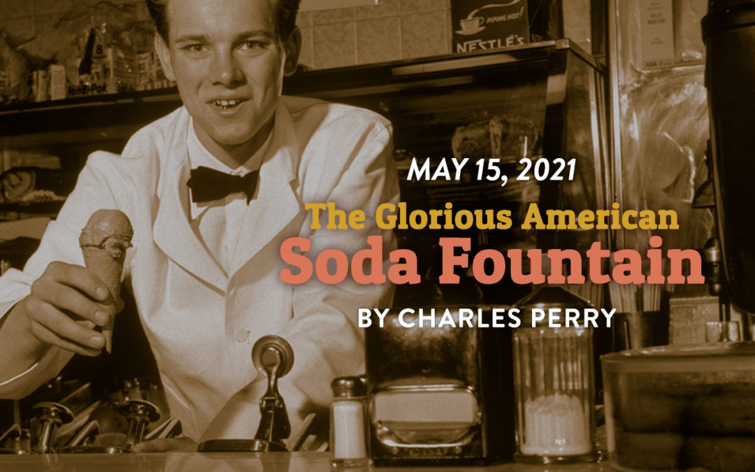 """""""The Glorious American Soda Fountain"""" by Charles Perry"""