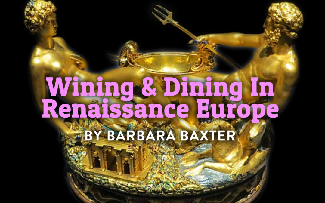 """""""Wining and Dining in Renaissance Europe"""" by Barbara Baxter"""